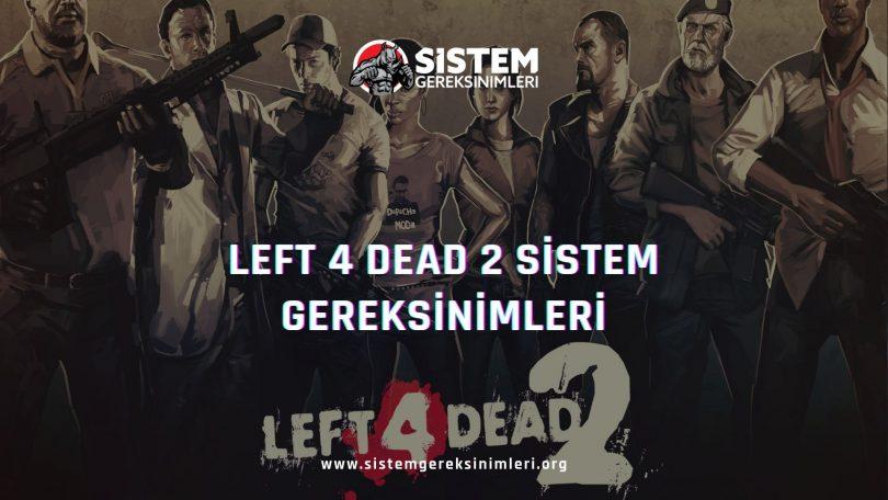 Left 4 Dead 2 Sistem Gereksinimleri: Left 4 Dead 2 Minimum ve Önerilen Sistem Gereksinimleri PC, tavsiye edilen sistem gereksinimleri