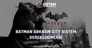 Batman Arkham City Sistem Gereksinimleri: Batman Arkham City Minimum ve Önerilen Sistem Gereksinimleri PC, batman arkham city tavsiye edilen sistem gereksinimleri nelerdir