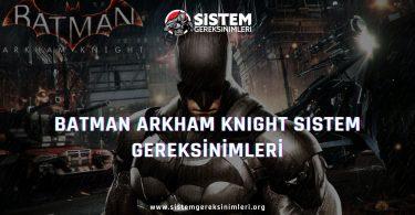 Batman Arkham Knight Sistem Gereksinimleri: Minimum ve Önerilen Sistem Gereksinimleri PC, batman arkham knight tavsiye edilen sistem gereksinimleri nelerdir